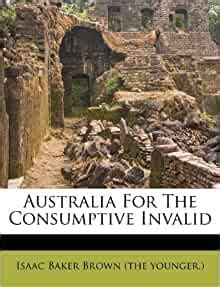 Australia For The Consumptive Invalid: Isaac Baker Brown